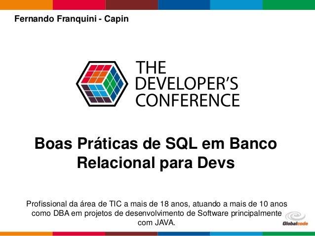 Globalcode – Open4education Fernando Franquini - Capin Profissional da área de TIC a mais de 18 anos, atuando a mais de 10...