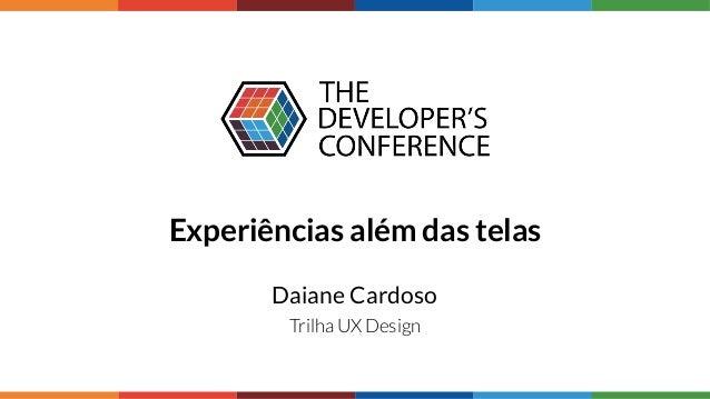 Experiências além das telas Daiane Cardoso Trilha UX Design