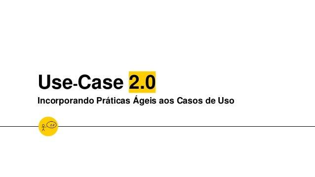 Use-Case 2.0 Incorporando Práticas Ágeis aos Casos de Uso