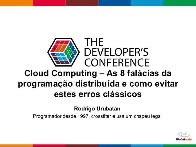 Globalcode– Open4education Cloud Computing – As 8 falácias da programação distribuída e como evitar estes erros clássicos...