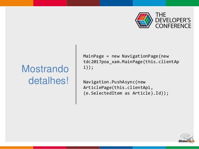 Globalcode – Open4education Mostrando detalhes! MainPage = new NavigationPage(new tdc2017poa_xam.MainPage(this.clientAp i)...
