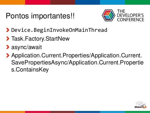 Globalcode – Open4education Pontos importantes!! Device.BeginInvokeOnMainThread Task.Factory.StartNew async/await Applicat...