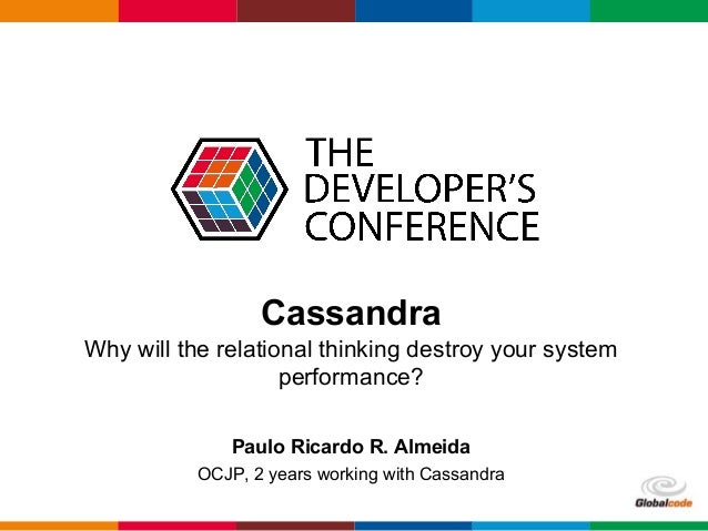 Globalcode – Open4education Cassandra Why will the relational thinking destroy your system performance? Paulo Ricardo R. A...