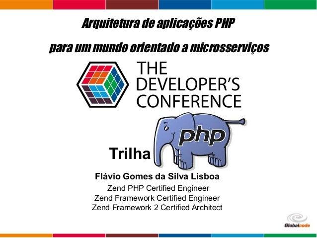 Globalcode – Open4education Trilha – Xxxx Flávio Gomes da Silva Lisboa Zend PHP Certified Engineer Zend Framework Certifie...