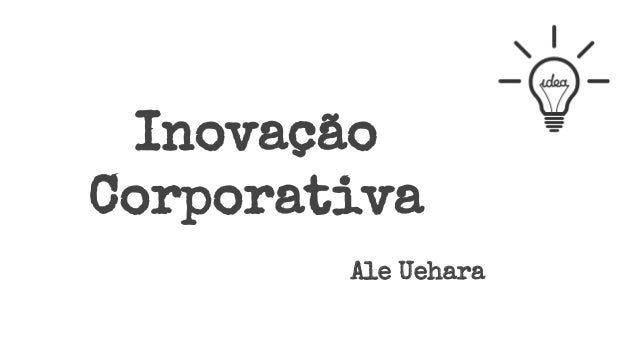 Inovação Corporativa Ale Uehara