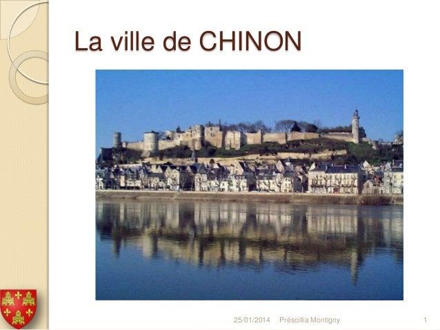 La ville de CHINON  25/01/2014  Préscillia Montigny  1
