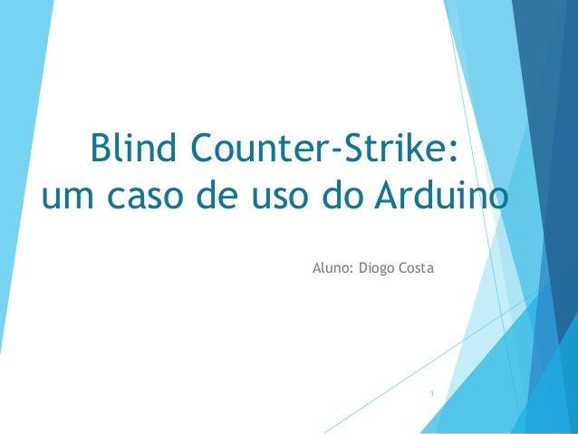 Blind Counter-Strike: um caso de uso do Arduino Aluno: Diogo Costa  1