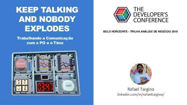 KEEP TALKING AND NOBODY EXPLODES Trabalhando a Comunicação com o PO e o Time Rafael Targino linkedin.com/in/rafaeltargino/...