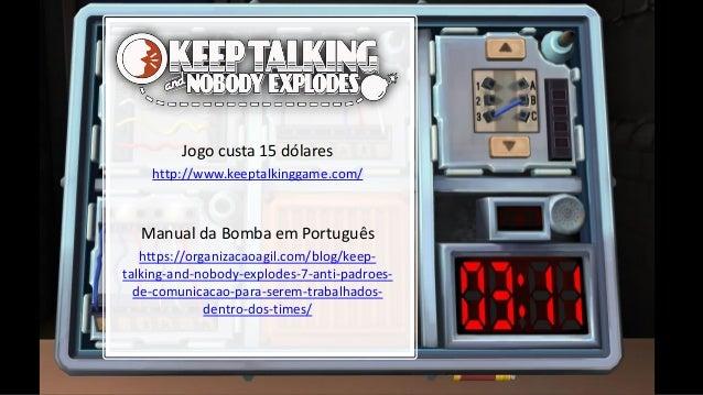Jogo custa 15 dólares http://www.keeptalkinggame.com/ Manual da Bomba em Português https://organizacaoagil.com/blog/keep- ...