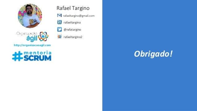 Obrigado! http://organizacaoagil.com Rafael Targino rafaeltargino @rafatargino rafaeltargino2