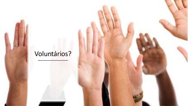 Voluntários?