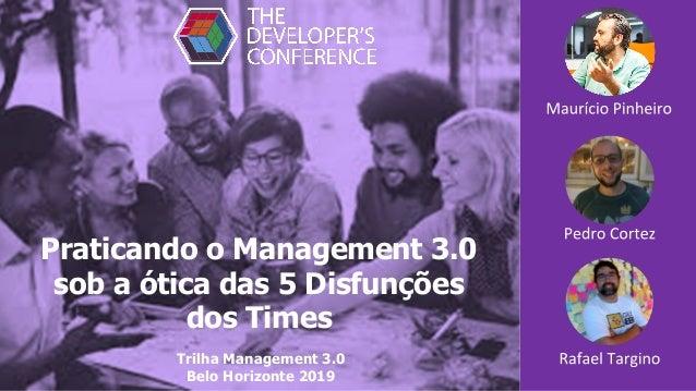 Praticando o Management 3.0 sob a ótica das 5 Disfunções dos Times Trilha Management 3.0 Belo Horizonte 2019