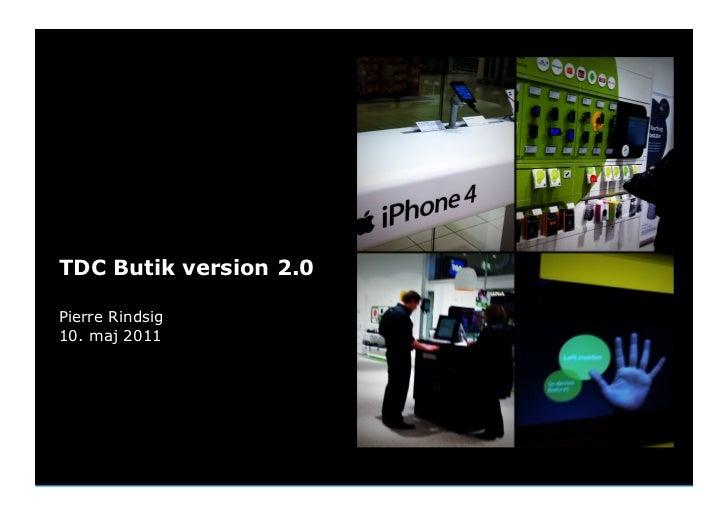 TDC Butik version 2.0Pierre Rindsig10. maj 2011Friday, May 13, 2011    1