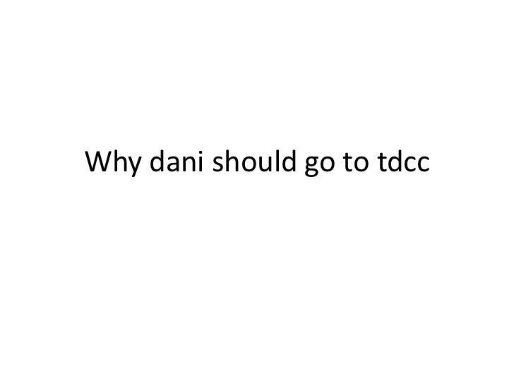 Why dani should go to tdcc