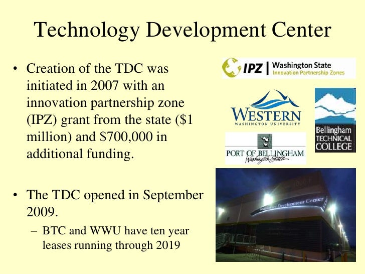 Technology Development Center• Creation of the TDC was  initiated in 2007 with an  innovation partnership zone  (IPZ) gran...