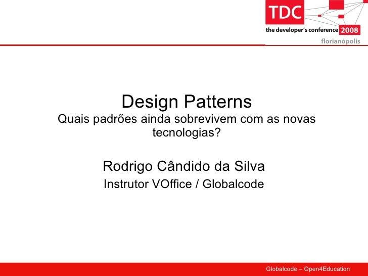 Design Patterns Quais padrões ainda sobrevivem com as novas tecnologias? Rodrigo Cândido da Silva Instrutor VOffice / Glob...