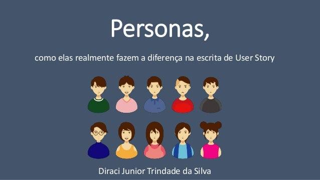 Personas, como elas realmente fazem a diferença na escrita de User Story Diraci Junior Trindade da Silva