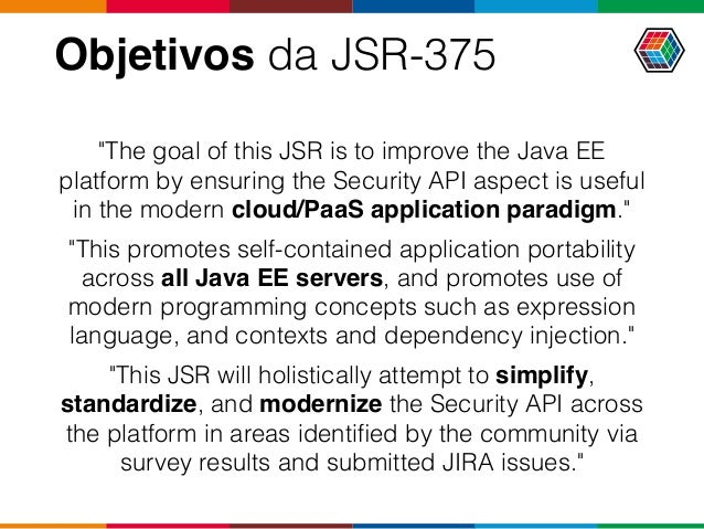 """Objetivos da JSR-375 """"The goal of this JSR is to improve the Java EE platform by ensuring the Security API aspect is usefu..."""