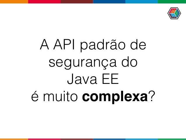 A API padrão de segurança do  Java EE  é muito complexa?