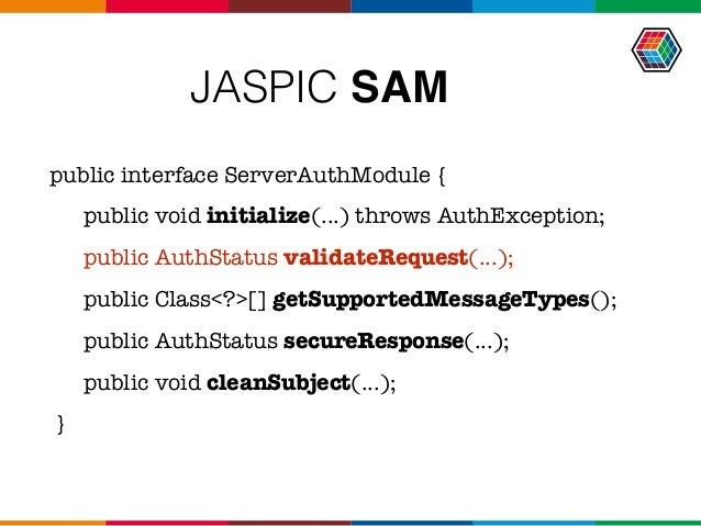 JASPIC SAM public interface ServerAuthModule { public void initialize(...) throws AuthException; public AuthStatus validat...