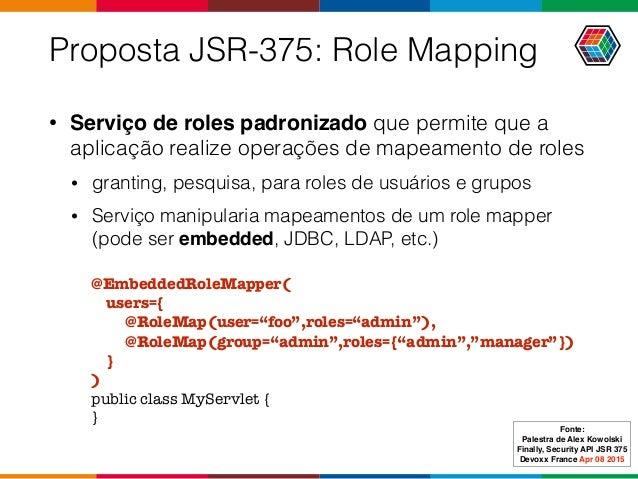 Proposta JSR-375: Role Mapping • Serviço de roles padronizado que permite que a aplicação realize operações de mapeamento ...