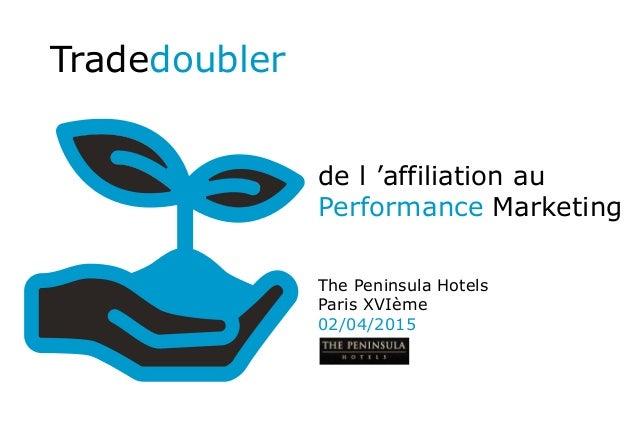 de l 'affiliation au Performance Marketing Tradedoubler The Peninsula Hotels Paris XVIème 02/04/2015
