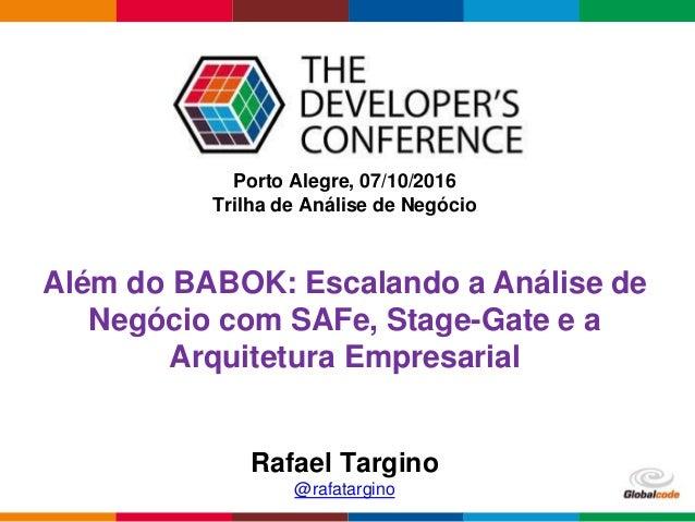 Globalcode – Open4education Porto Alegre, 07/10/2016 Trilha de Análise de Negócio Rafael Targino @rafatargino Além do BABO...