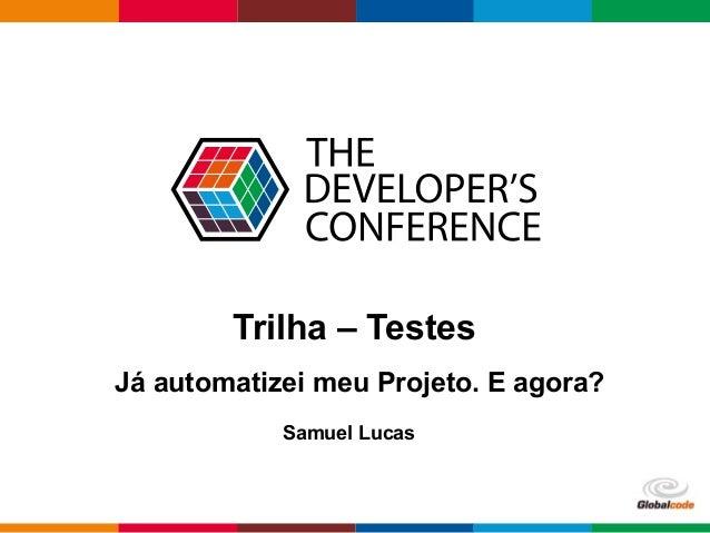 Globalcode – Open4education Trilha – Testes Samuel Lucas Já automatizei meu Projeto. E agora?