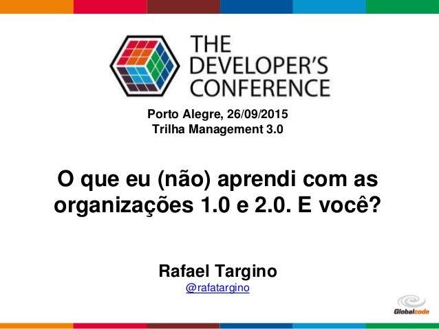 Globalcode – Open4education Porto Alegre, 26/09/2015 Trilha Management 3.0 Rafael Targino @rafatargino O que eu (não) apre...