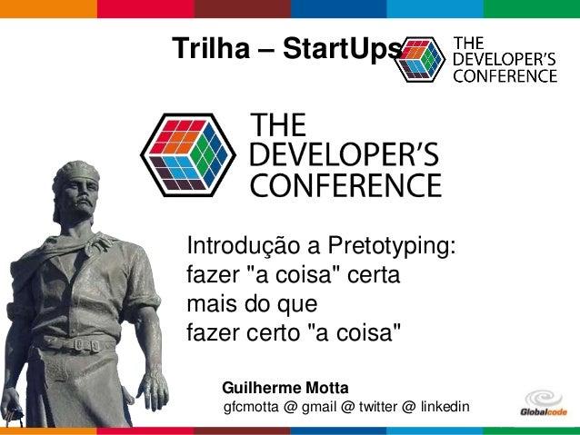 Globalcode – Open4educationGlobalcode – Open4education Trilha – StartUps Guilherme Motta gfcmotta @ gmail @ twitter @ link...