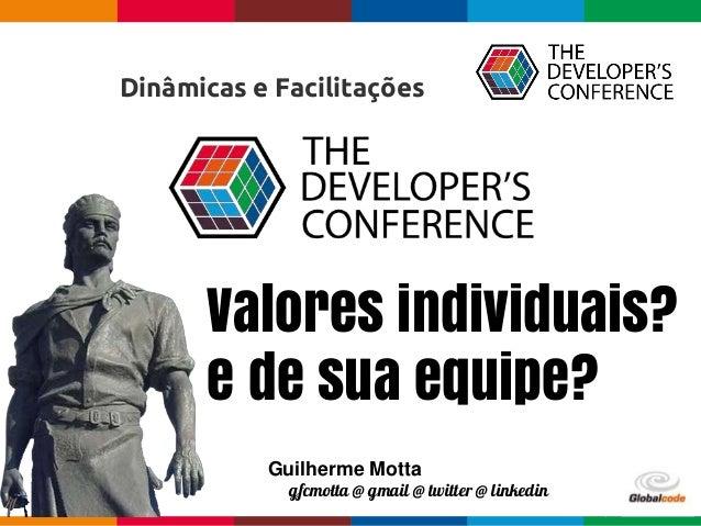 Globalcode – Open4educationGlobalcode – Open4education Dinâmicas e Facilitações Guilherme Motta gfcmotta @ gmail @ twitter...