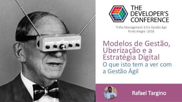 Modelos de Gestão, Uberização e a Estratégia Digital O que isto tem a ver com a Gestão Ágil Trilha Management 3.0 e Gestão...