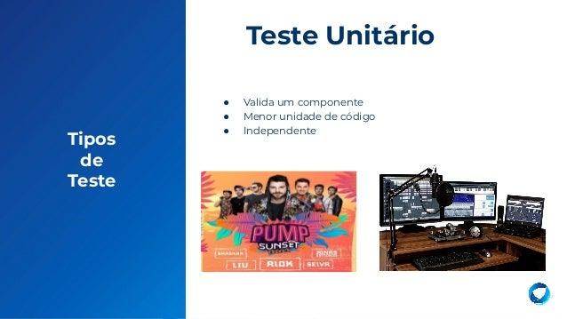 7 Tipos de Teste ● Valida um componente ● Menor unidade de código ● Independente Teste Unitário