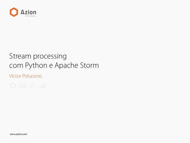 www.azion.com Stream processing com Python e Apache Storm Victor Poluceno