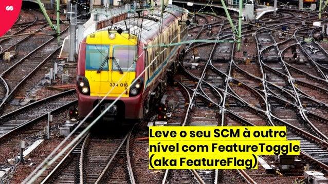 Leve o seu SCM à outro nível com FeatureToggle (aka FeatureFlag)