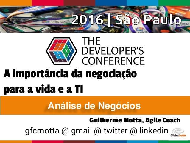 Globalcode – Open4educationGlobalcode – Open4education A importância da negociação para a vida e a TI Análise de Negócios ...