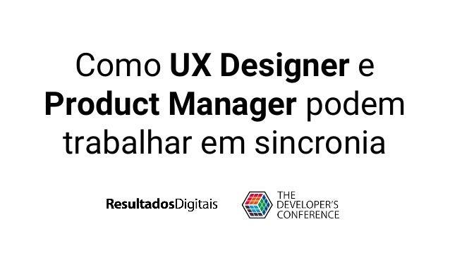 Como UX Designer e Product Manager podem trabalhar em sincronia