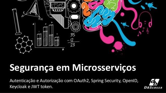 Segurança em Microsserviços Autenticação e Autorização com OAuth2, Spring Security, OpenID, Keycloak e JWT token.