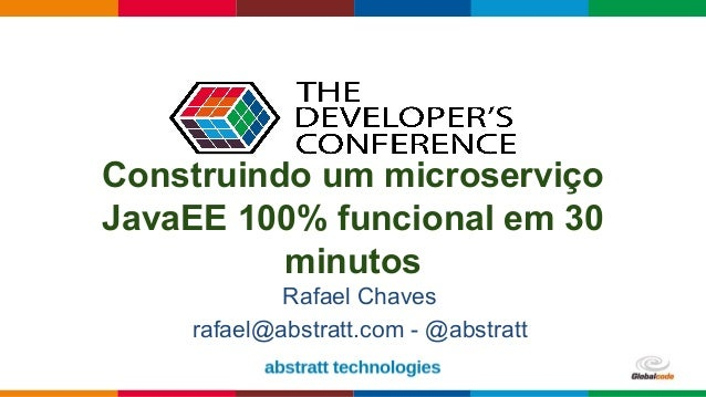 Globalcode – Open4education Construindo um microserviço JavaEE 100% funcional em 30 minutos Rafael Chaves rafael@abstratt....