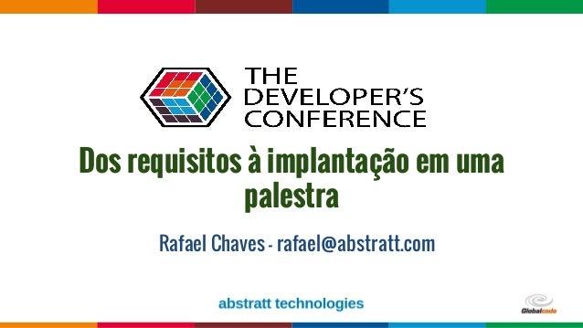 Globalcode – Open4education Dos requisitos à implantação em uma palestra Rafael Chaves - rafael@abstratt.com