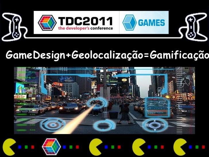 GameDesign+Geolocalização=Gamificação