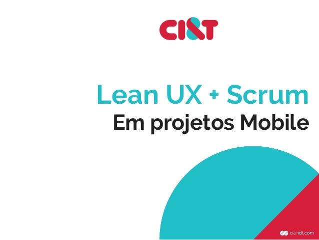 Lean UX + Scrum Em projetos Mobile