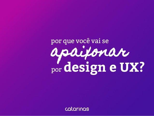 apaixonar por design e UX? por que você vai se