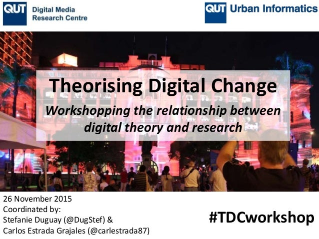 Workshopping the relationship between digital theory and research 26 November 2015 Coordinated by: Stefanie Duguay (@DugSt...