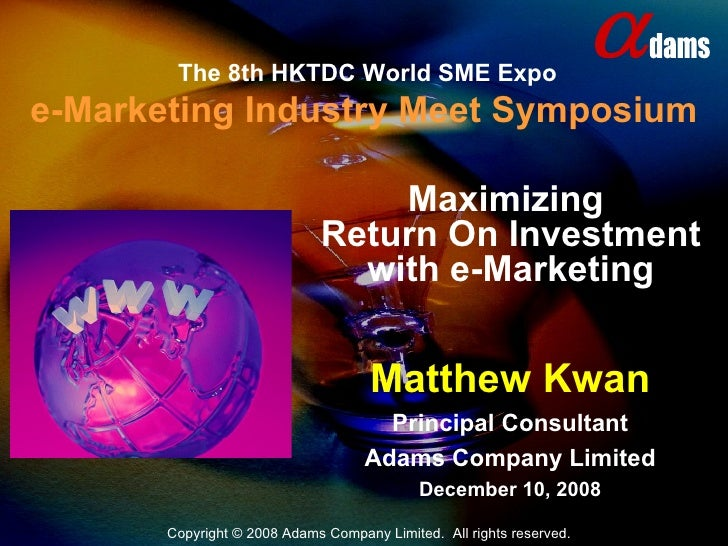 The 8th HKTDC World SME Expo e-Marketing Industry Meet Symposium Matthew Kwan Principal Consultant Adams Company Limited D...