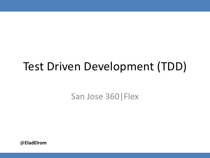 Test Driven Development (TDD)<br />San Jose 360|Flex<br />@EladElrom<br />