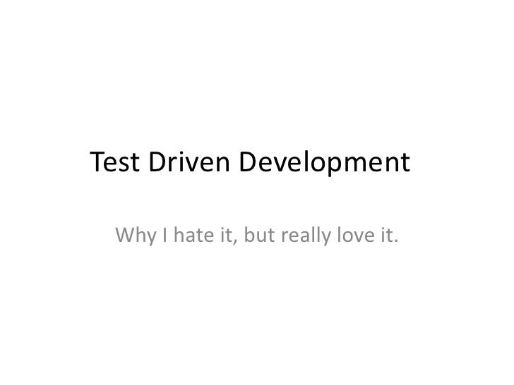 Test Driven Development<br />Why I hate it, but really love it.<br />