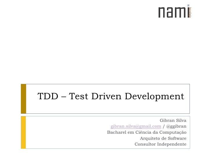 TDD – TestDrivenDevelopment<br />Gibran Silva <br />gibran.silva@gmail.com / @ggibran<br />BacharelemCiência da Computação...