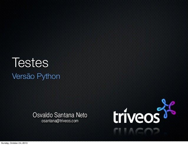 Testes Versão Python Osvaldo Santana Neto osantana@triveos.com Sunday, October 24, 2010