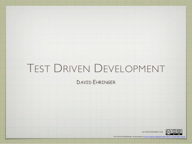 TEST DRIVEN DEVELOPMENT DAVID EHRINGER This work by David Ehringer is licensed under a Creative Commons Attribution-Share ...